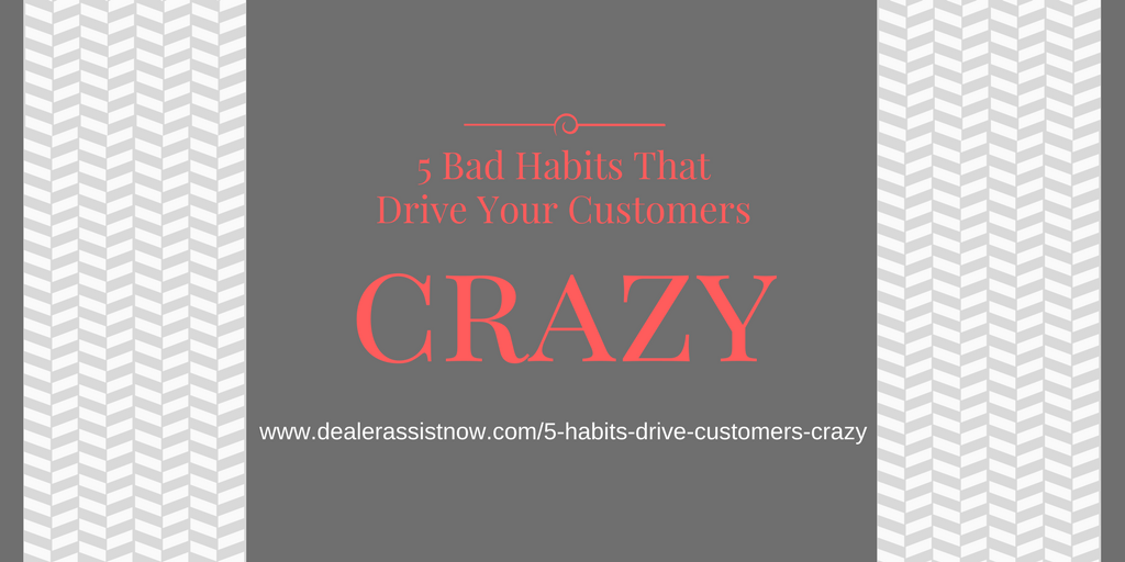a graphic that states 5 bad habits that drive your customers crazy with a link to the dealer assist now blog page